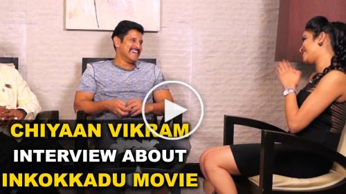 Vikram Interview about Inkokkadu Movie