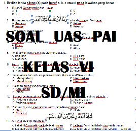 SOAL DAN KUNCI JAWABAN UAS PAS PAI KELAS 6 SD SEMESTER 1
