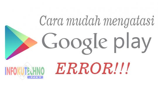 Cara mudah mengatasi google play store ERROR!!!