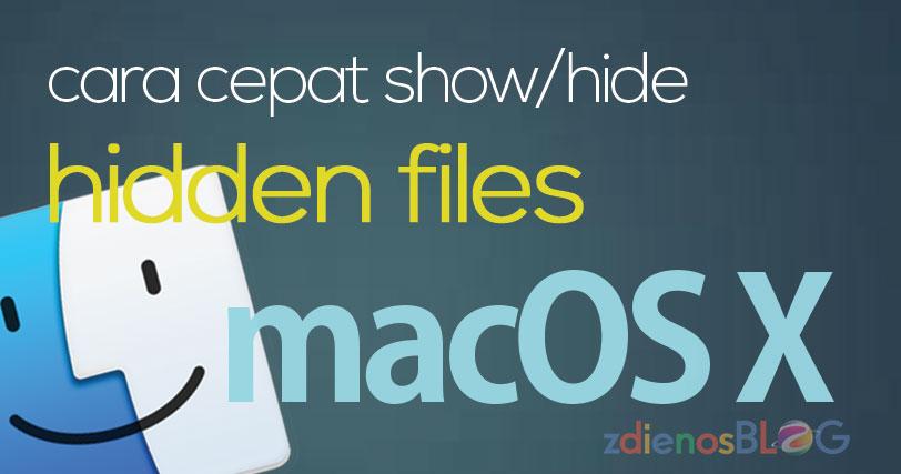 Cara Cepat Menampilkan-Menyembunyikan Hidden Files di Mac OS X