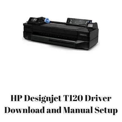 HP Designjet T120 Driver Download and Manual Setup