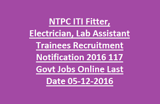 NTPC ITI Fitter, Electrician, Lab Assistant Trainees Recruitment Notification 2016 117 Govt Jobs Online Last Date 05-12-2016