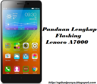 Tutorial Lengkap Flashing Lenovo A7000