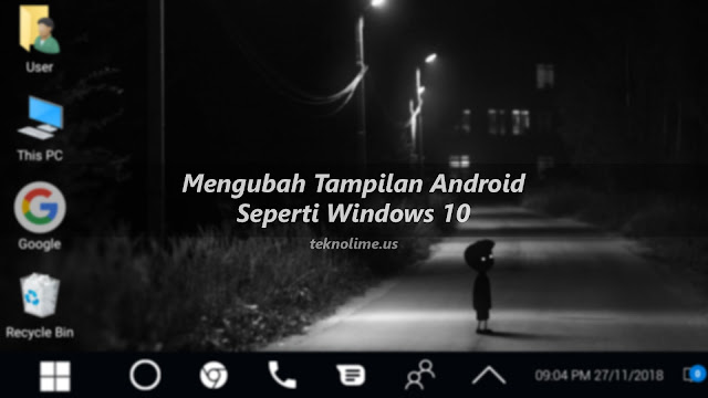 Cara Merubah Tampilan Android, Seperti Windows 10