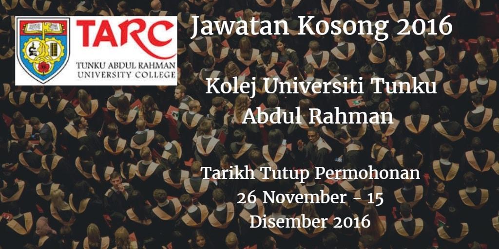 Jawatan Kosong Kolej Universiti Tunku Abdul Rahman 26 November - 15 Disember 2016