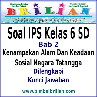 Soal IPS Kelas 6 SD BAB 2 Kenampakan Alam Dan Keadaan Sosial Negara Tetangga dan Kunci Jawaban