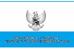 Peraturan BKN (PERKA BKN) No : 24 [Tahun] 2017 (Tentang) Tata Cara PERMOHONAN & PEMBERIAN CUTI PNS