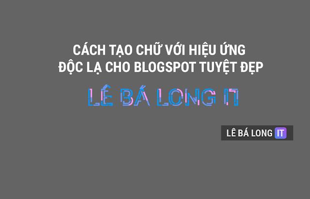 Hướng dẫn cách tạo chữ với hiệu ứng tuyệt đẹp cho blogspot