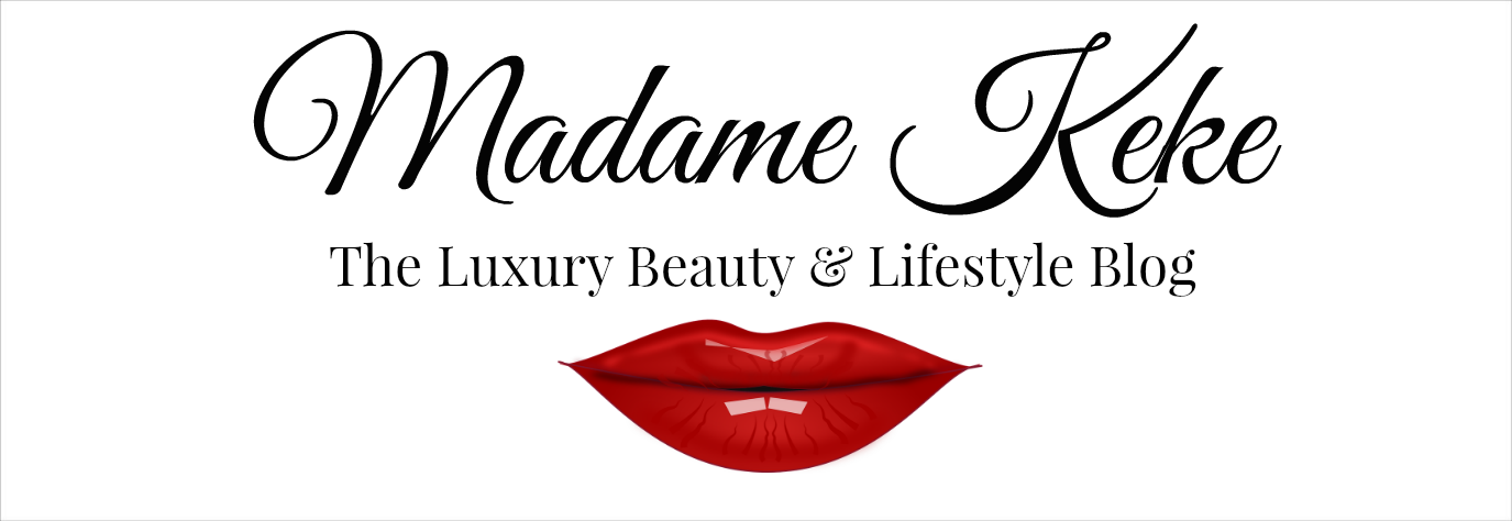 Madame Keke - The Luxury Beauty and Lifestyle Blog