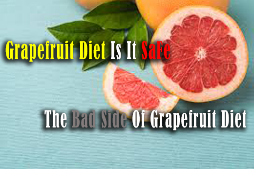 Grapefruit Diet Is It Safe ? The Bad Side Of Grapefruit Diet