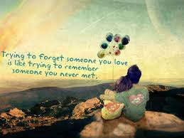 Best Quotes About Love Messages: Trying forgetting someone you love is like rating to remember someone you never met.