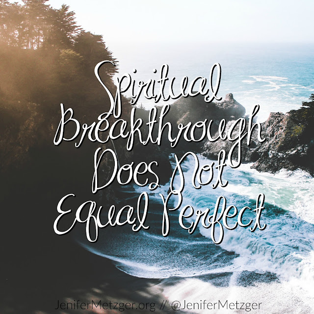 Spiritual breakthrough does not equal perfect.
