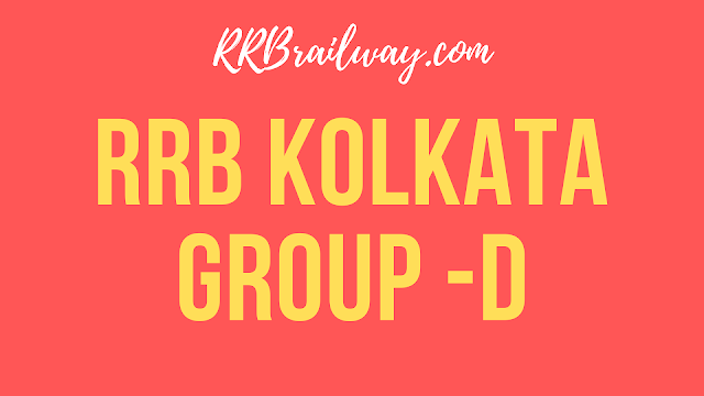 RRB Kolkata Group D Admit Card 2018 | Exam Date | Answer Key | Result | rrbkolkata.gov.in