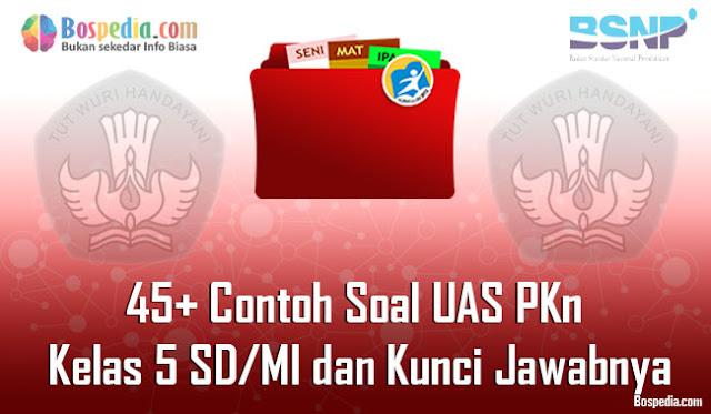 45+ Contoh Soal UAS PKn Kelas 5 SD/MI dan Kunci Jawabnya Terbaru