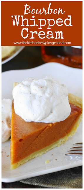 Bourbon Whipped Cream ~ A perfect addition to so many sweet treats, especially that Thanksgiving pecan, apple, or pumpkin pie! #ad #holidayexperts #bourbon #bourbonrecipe #whippedcream #flavoredwhippedcream #Thanksgiving #thekitchenismyplayground