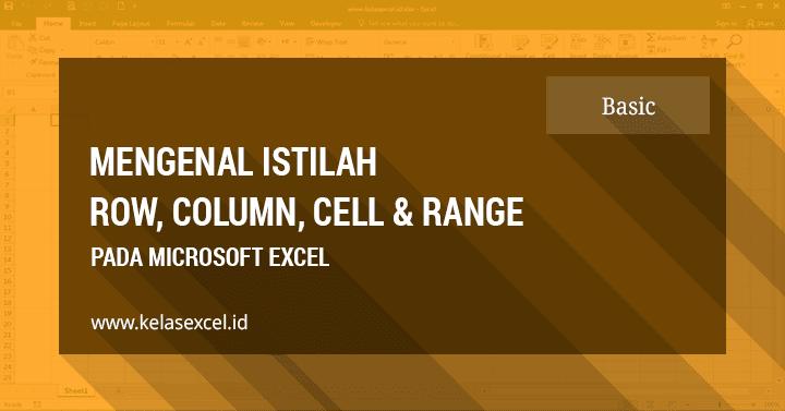 Pengertian Cell dan Range & Perbedaan Baris dan Kolom (Row dan Column) di Excel