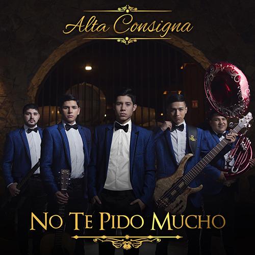 Alta Consigna - No Te Pido Mucho (Álbum 2017)