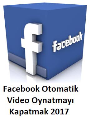 Facebook Otomatik Video Oynatmayı Kapatmak 2017