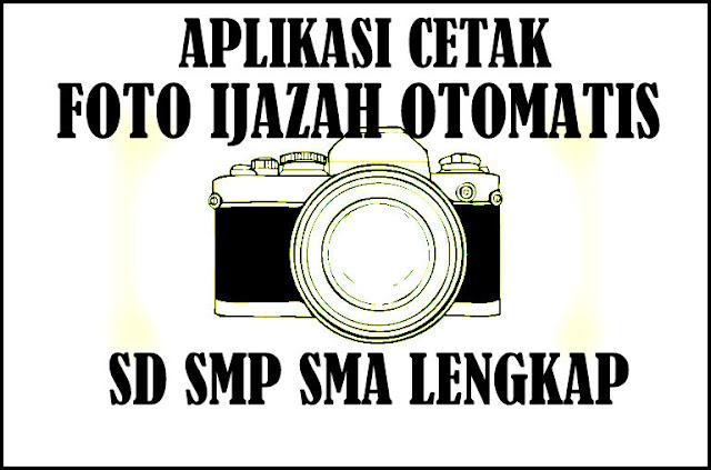 Aplikasi Cetak Foto Ijazah Otomatis SD SMP SMA
