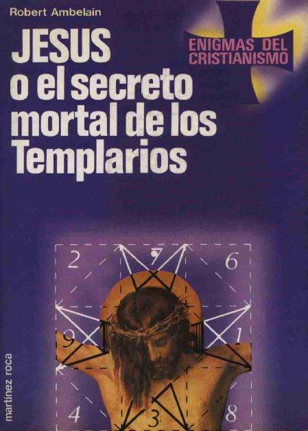 Jesus o el secreto mortal de los templarios, Robert Ambelain