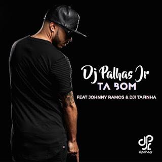 Dj Palhas Jr Feat. Johnny Ramos & Dji Tafinha - Ta bom (Prod. Fleep Beatz)