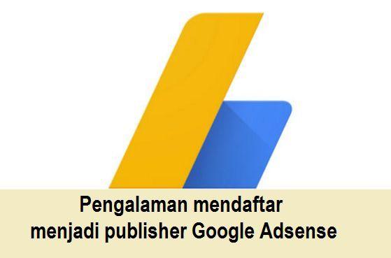 Pengalaman mendaftar menjadi publisher Google Adsense