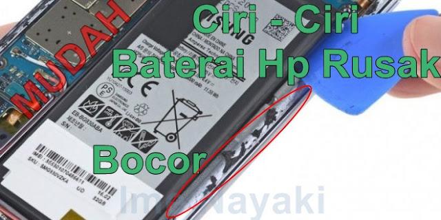 Ciri - ciri baterai Smartphone Bocor / rusak [baterai tanam]