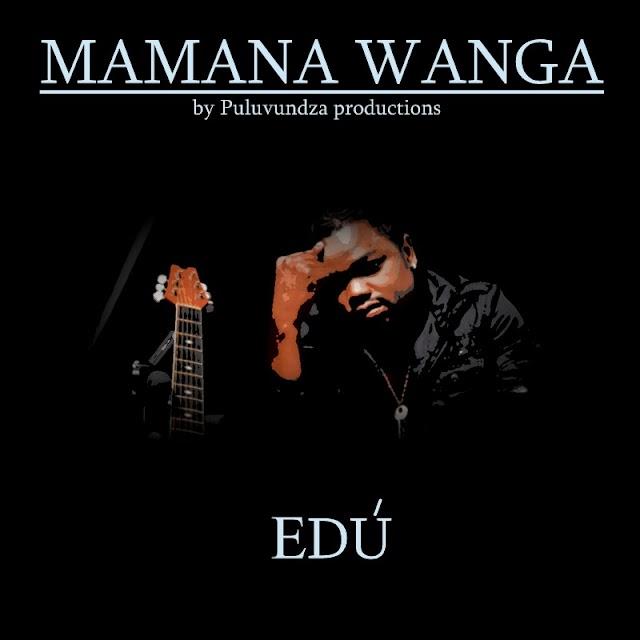 Edú - Mamana Wanga (By Puluvundza Productions)