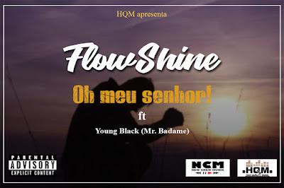 FlowShine feat. Young Black (Mr.Badame) - Oh meu Senhor [2018]