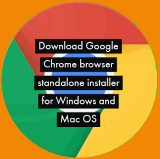 Download Google Chrome browser standalone installer for Windows and Mac OS