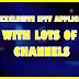 NEW EXCLUSIVE IPTV APPLICATION, WITH LOTS OF CHANNELS