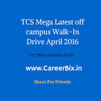 TCS Mega Latest off campus Walk-In Drive April-2016