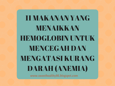 11 MAKANAN YANG MENAIKKAN HEMOGLOBIN UNTUK MENCEGAH DAN MENGATASI KURANG DARAH (ANEMIA)