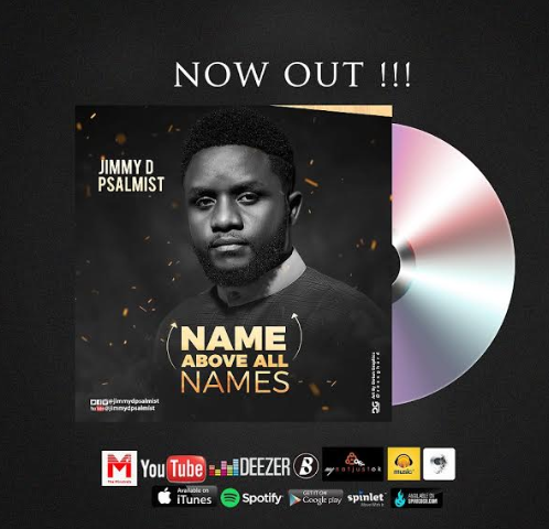 MUSIC: NAME ABOVE ALL NAMES (AUDIO & LIVE VIDEO) BY JIMMY D PSALMIST  @JimmyDPsalmist
