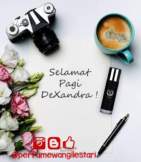 Selamat Pagi,Dexandra,Perfume Dexandra