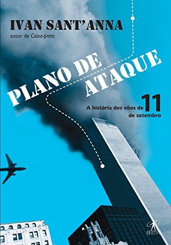 Plano de ataque A história dos vôos de 11 de setembro Ivan Sant'Anna