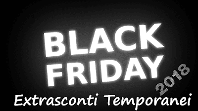 Black Friday 2018: Extrasconti Temporanei
