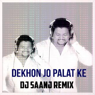 Dekho-Jo-Palat-Ke-Club-Remix-Dj-Saanj-1