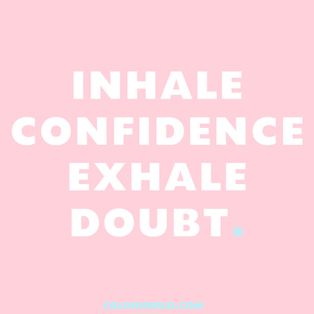 Inhale confidence exhale doubt