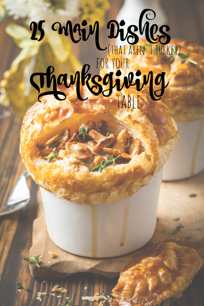 25 Main Dishes (that aren't Turkey) for your Thanksgiving Table