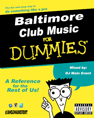 DJ Main Event; IAmDjMainEvent; Baltimore Club Music; Bmore Club Music; Bmore Club; Baltimore Club; Club Music; For Dummies