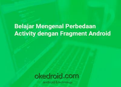 Contoh Perbedaan Pengertian Fungsi Activity Fragment Android Studio