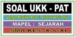 DOWNLOAD SOAL UKK / PAT  SMA MAPEL SEJARAH KELAS X DAN XI