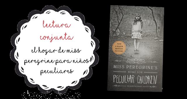 Lectura Conjunta: El hogar de Miss Peregrine para niños peculiares