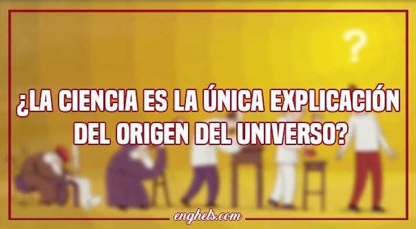La ciencia es la única explicación del origen del universo