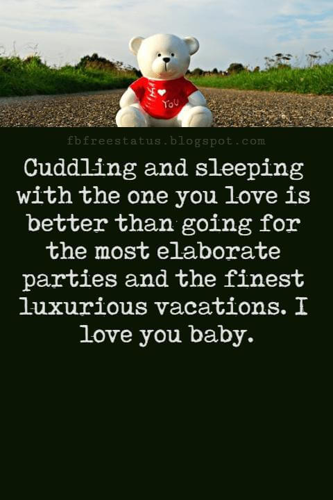 Love Messages, Cuddling and sleeping with the one you love is better than going for the most elaborate parties and the finest luxurious vacations. I love you baby.