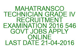 MAHATRANSCO TECHNICIAN GRADE IV RECRUITMENT EXAMINATION 2016 546 GOVT JOBS APPLY ONLINE LAST DATE 21-04-2016