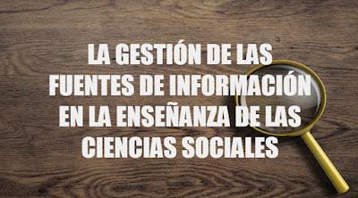 La gestión de las fuentes de información en la enseñanza de las ciencias sociales