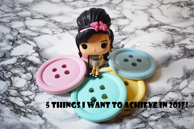 5 Things I Want To Achieve in 2017 | Lifestyle