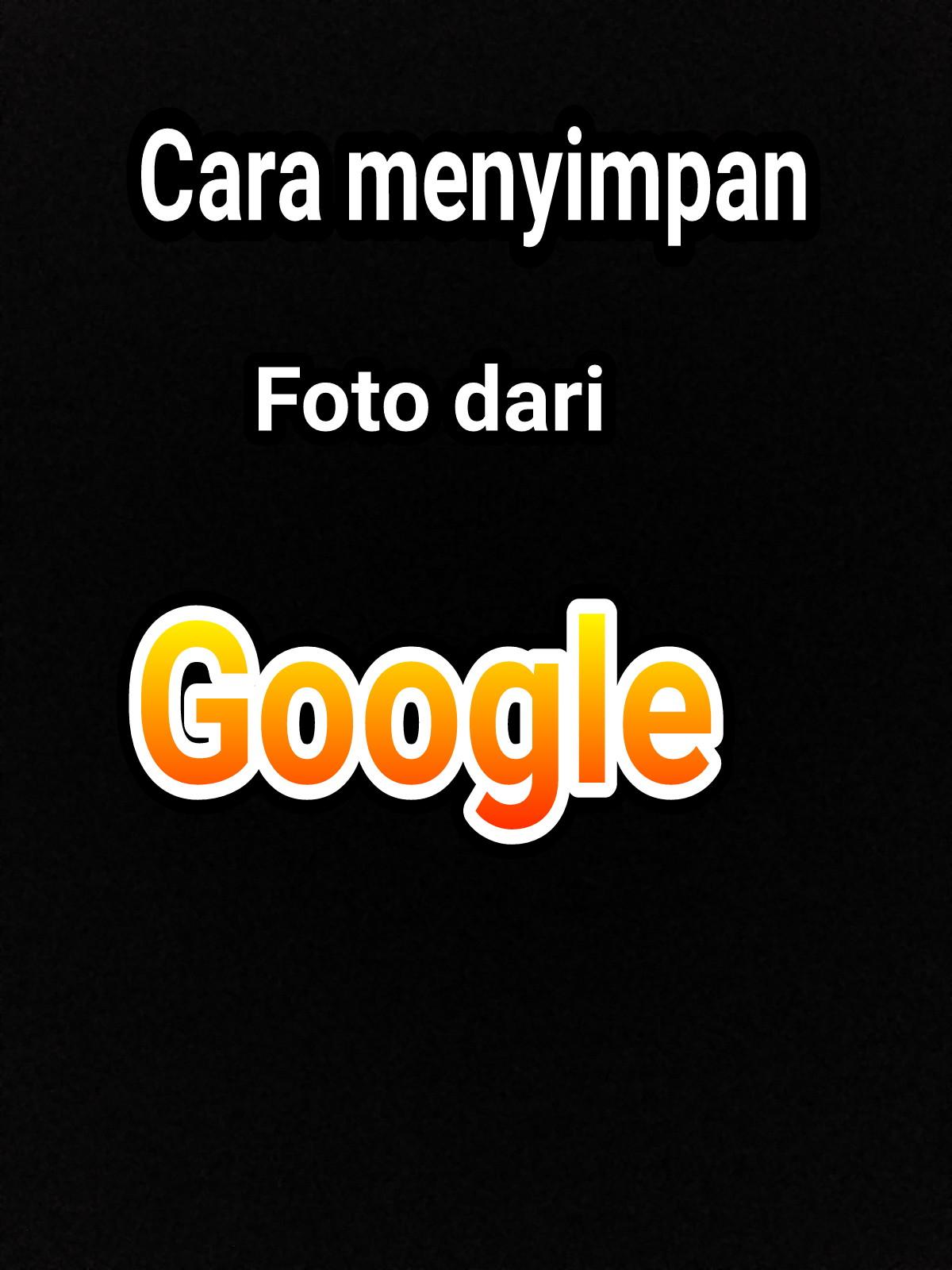 Cara Menyimpan Foto Dari Google Ke Galeri Hp Android Lewat Chrome Tioalvino